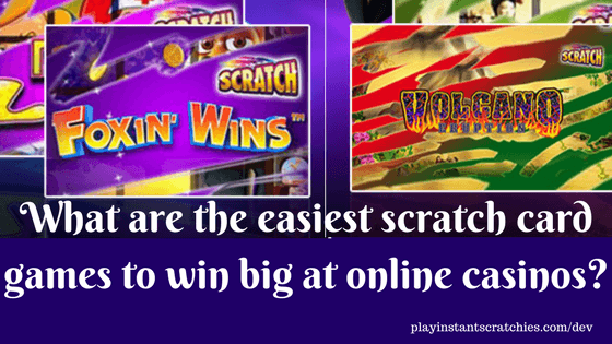 What are the easiest scratch card games to win big at online casinos_