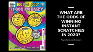 What are the odds of winning Instant Scratchies in 2020?